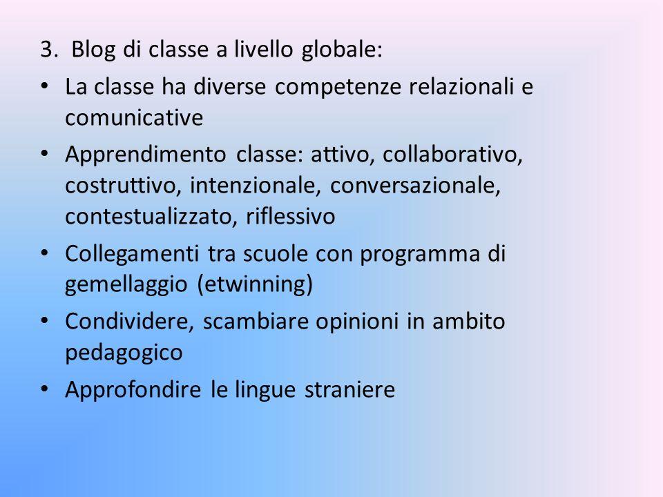 3. Blog di classe a livello globale: La classe ha diverse competenze relazionali e comunicative Apprendimento classe: attivo, collaborativo, costrutti