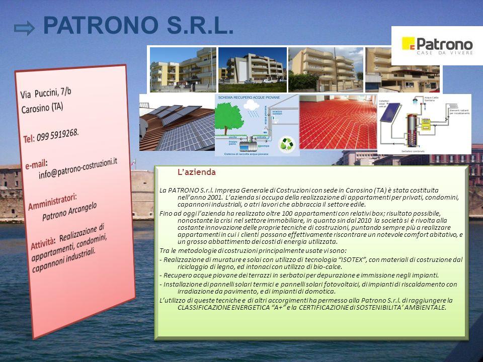 Lazienda La PATRONO S.r.l. Impresa Generale di Costruzioni con sede in Carosino (TA) è stata costituita nellanno 2001. Lazienda si occupa della realiz
