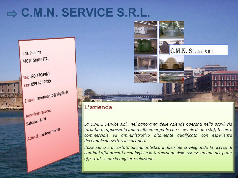 C.M.N. SERVICE S.R.L. Lazienda La C.M.N. Service s.r.l., nel panorama delle aziende operanti nella provincia tarantina, rappresenta una realtà emergen