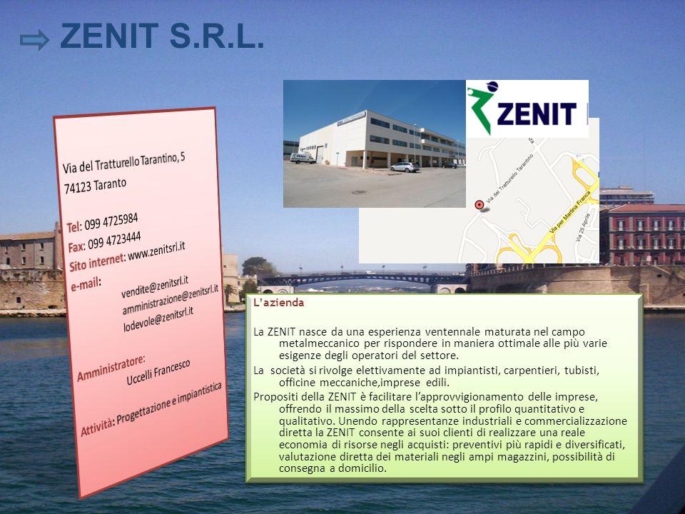 ZENIT S.R.L. Lazienda La ZENIT nasce da una esperienza ventennale maturata nel campo metalmeccanico per rispondere in maniera ottimale alle più varie
