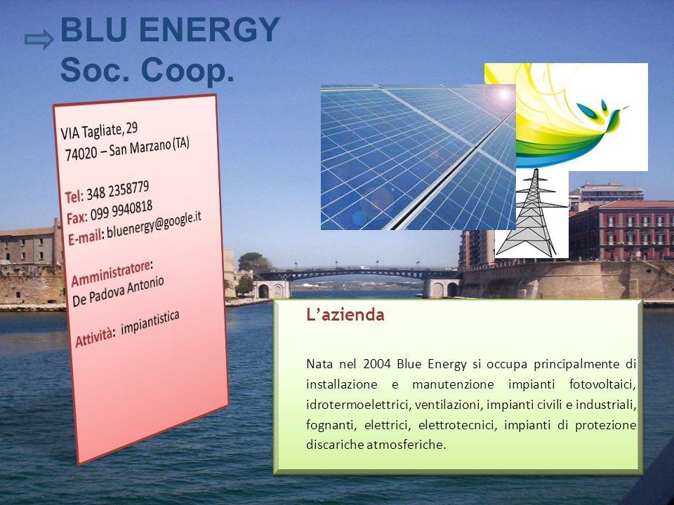 Lazienda Nata nel 2004 Blue Energy si occupa principalmente di installazione e manutenzione impianti fotovoltaici, idrotermoelettrici, ventilazioni, i