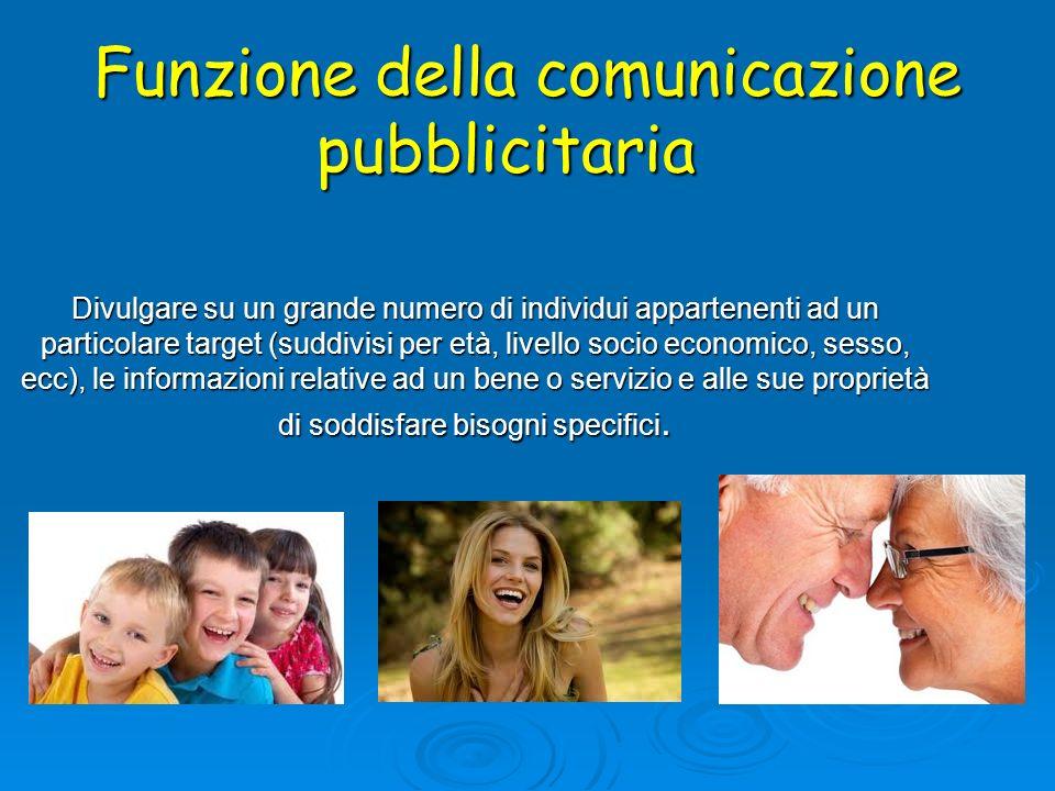 Funzione della comunicazione pubblicitaria Divulgare su un grande numero di individui appartenenti ad un particolare target (suddivisi per età, livell