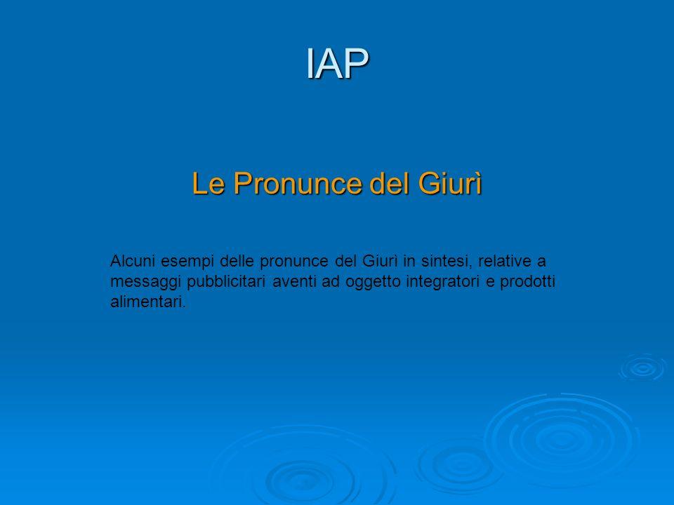 IAP Le Pronunce del Giurì Alcuni esempi delle pronunce del Giurì in sintesi, relative a messaggi pubblicitari aventi ad oggetto integratori e prodotti