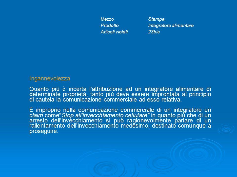 Mezzo Stampa ProdottoIntegratore alimentare Ariicoli violati23bis Ingannevolezza Quanto più è incerta l'attribuzione ad un integratore alimentare di d