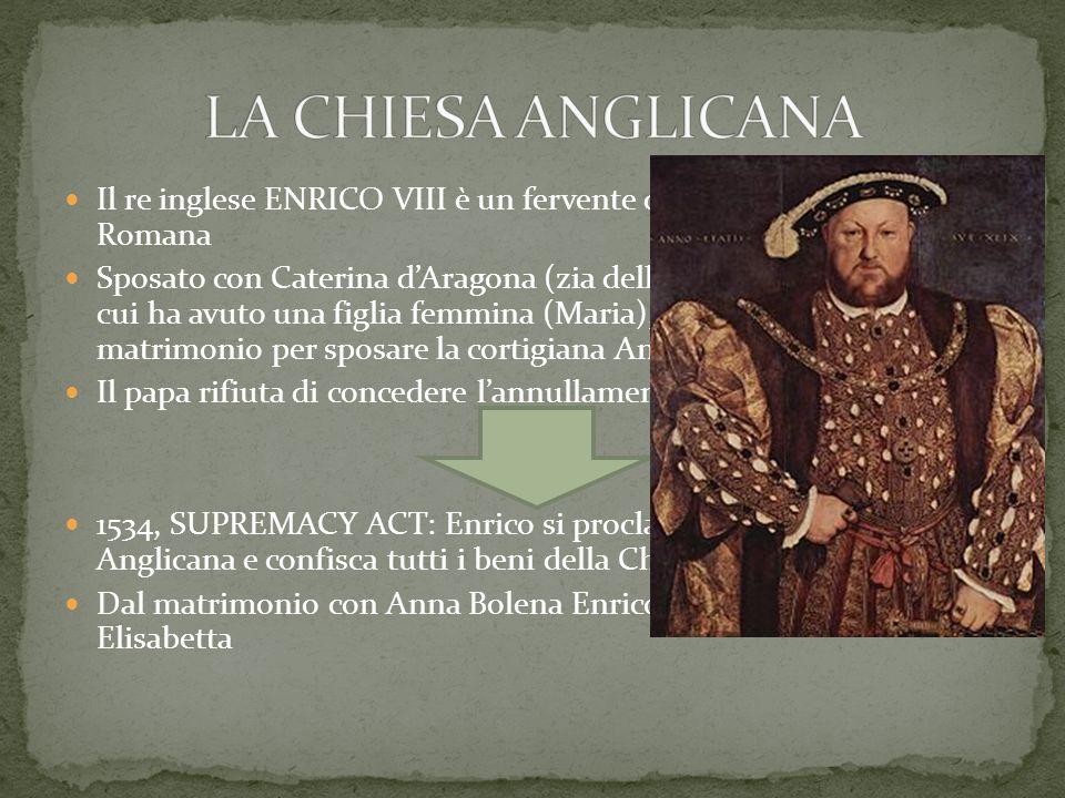 Il re inglese ENRICO VIII è un fervente difensore della Chiesa Romana Sposato con Caterina dAragona (zia dellimperatore Carlo V), da cui ha avuto una