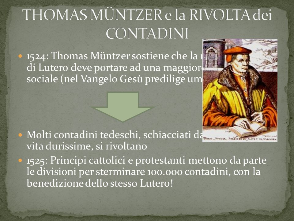 1524: Thomas Müntzer sostiene che la riforma religiosa di Lutero deve portare ad una maggiore giustizia sociale (nel Vangelo Gesù predilige umili e po