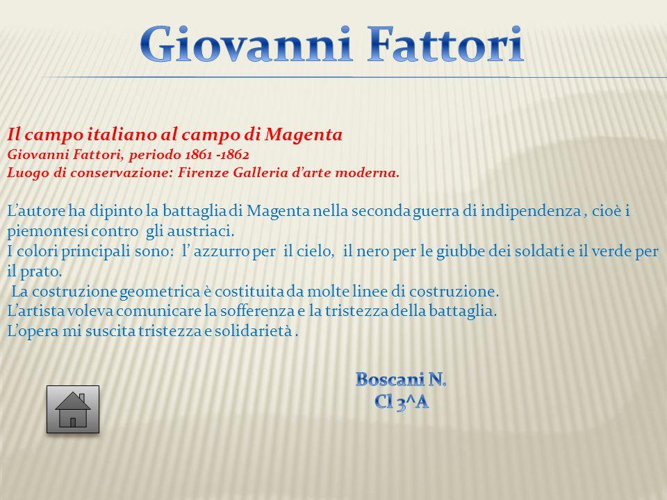 Il campo italiano al campo di Magenta Giovanni Fattori, periodo 1861 -1862 Luogo di conservazione: Firenze Galleria darte moderna. Lautore ha dipinto