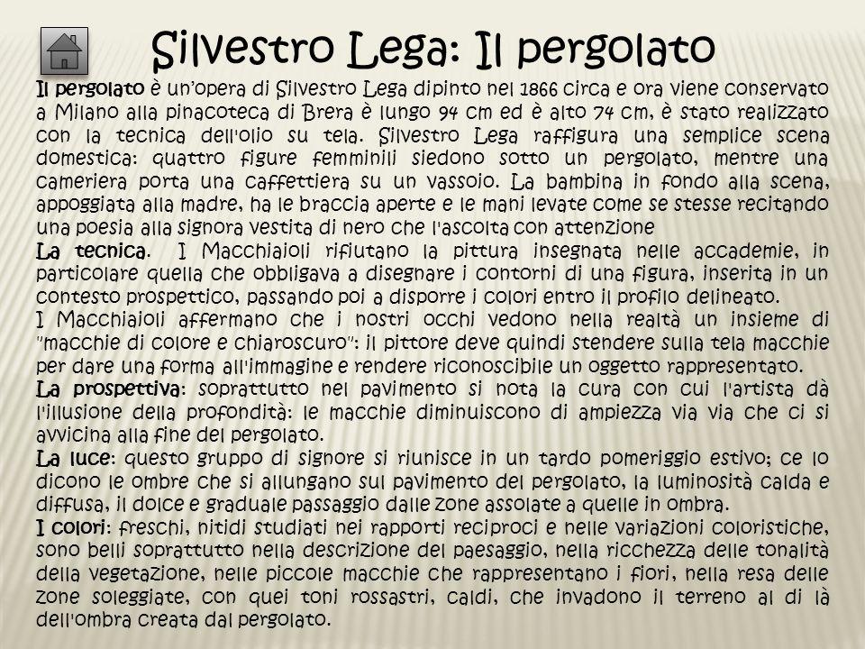 Silvestro Lega: Il pergolato Il pergolato è unopera di Silvestro Lega dipinto nel 1866 circa e ora viene conservato a Milano alla pinacoteca di Brera