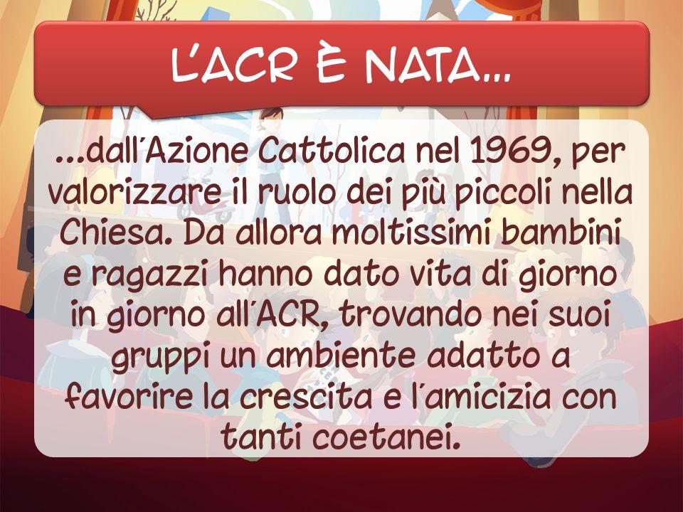 …dallAzione Cattolica nel 1969, per valorizzare il ruolo dei più piccoli nella Chiesa. Da allora moltissimi bambini e ragazzi hanno dato vita di giorn