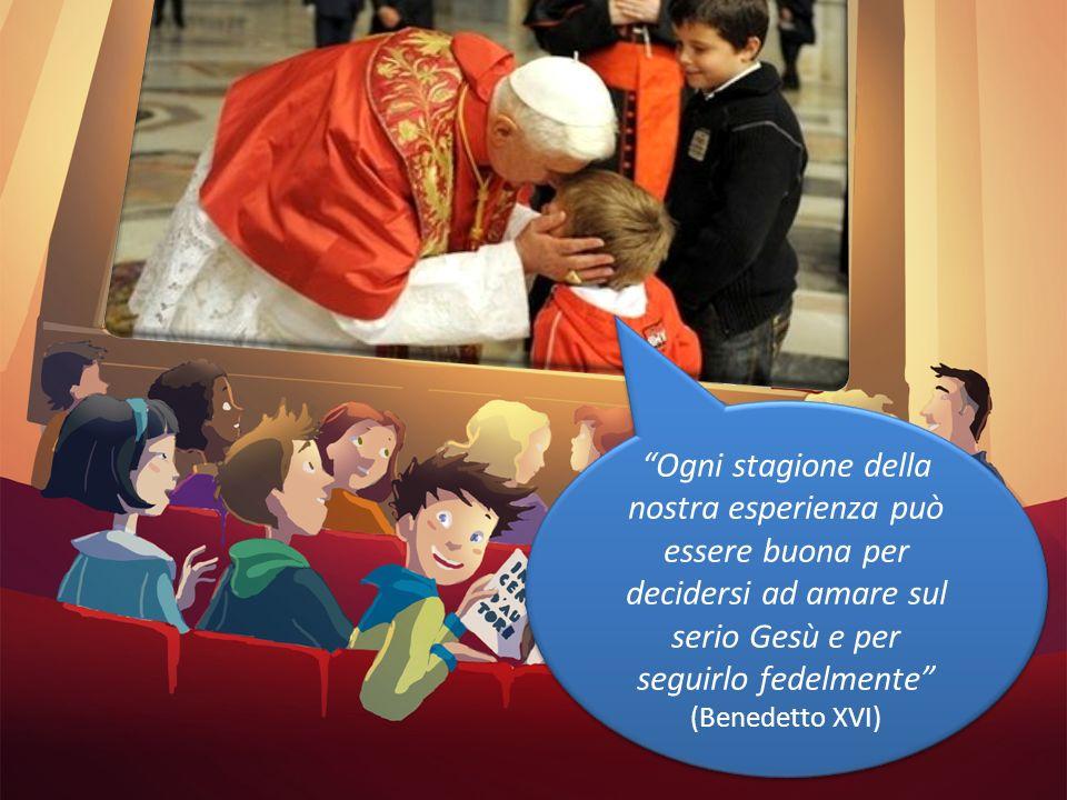 Ogni stagione della nostra esperienza può essere buona per decidersi ad amare sul serio Gesù e per seguirlo fedelmente (Benedetto XVI)