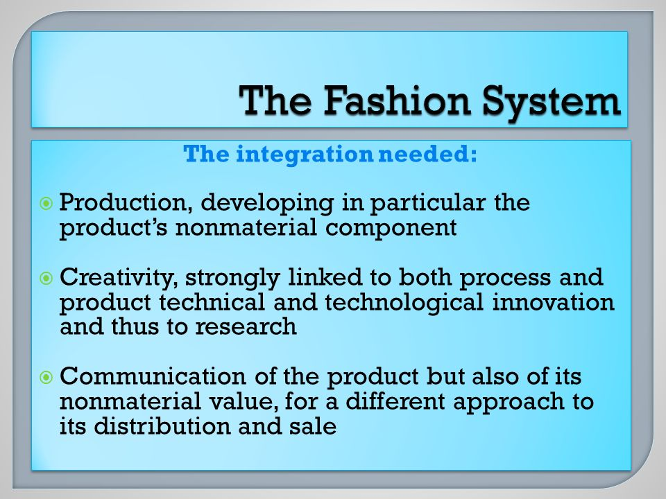 The integration needed: Production, developing in particular the products nonmaterial component Creativity, strongly linked to both process and product technical and technological innovation and thus to research Communication of the product but also of its nonmaterial value, for a different approach to its distribution and sale The integration needed: Production, developing in particular the products nonmaterial component Creativity, strongly linked to both process and product technical and technological innovation and thus to research Communication of the product but also of its nonmaterial value, for a different approach to its distribution and sale