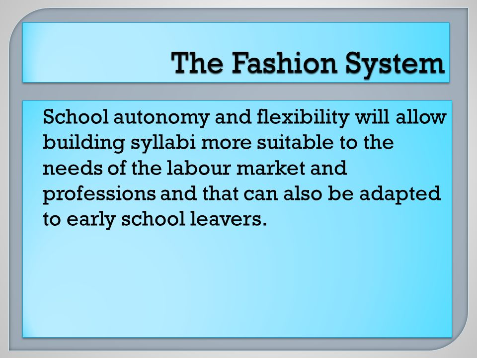 School autonomy and flexibility will allow building syllabi more suitable to the needs of the labour market and professions and that can also be adapted to early school leavers.