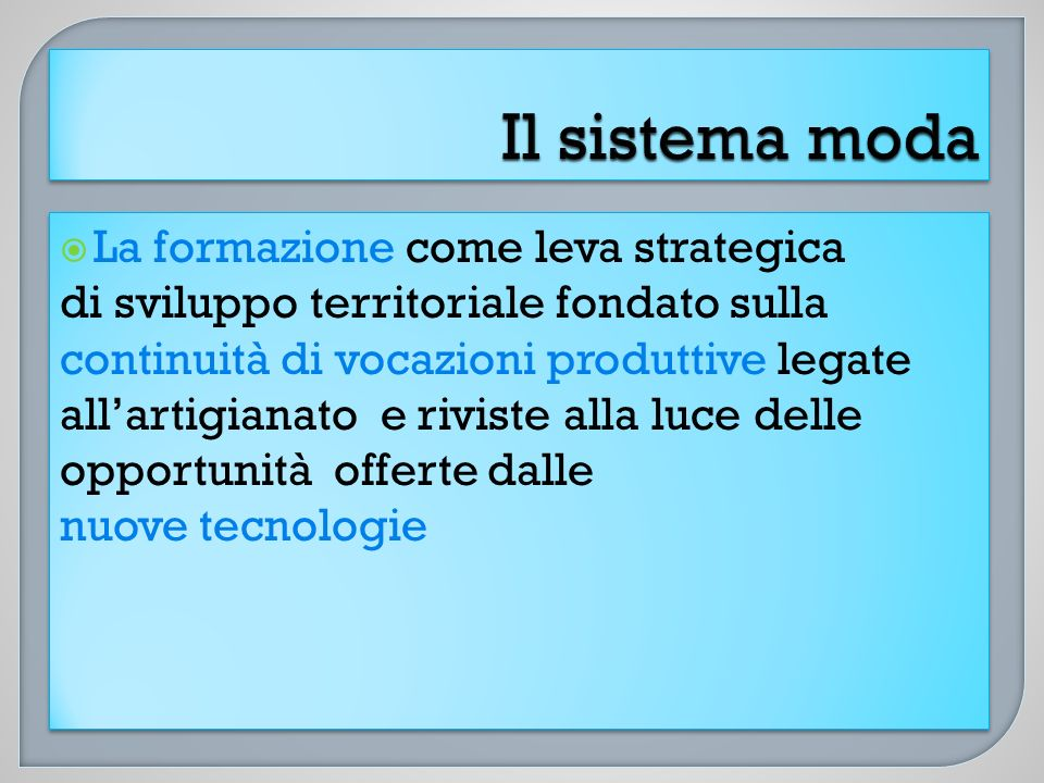 Intervening on the human capital means aiming at developing new strategic competences areas able to facilitate companies in their innovative process concerning the enhancement of four operational areas: Manufacture Style and prototype Marketing and commercial Management/Administrative Intervening on the human capital means aiming at developing new strategic competences areas able to facilitate companies in their innovative process concerning the enhancement of four operational areas: Manufacture Style and prototype Marketing and commercial Management/Administrative