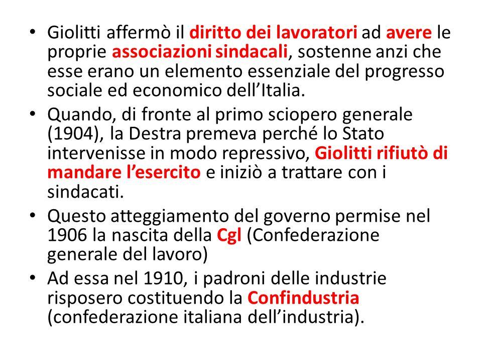 Giolitti affermò il diritto dei lavoratori ad avere le proprie associazioni sindacali, sostenne anzi che esse erano un elemento essenziale del progresso sociale ed economico dellItalia.