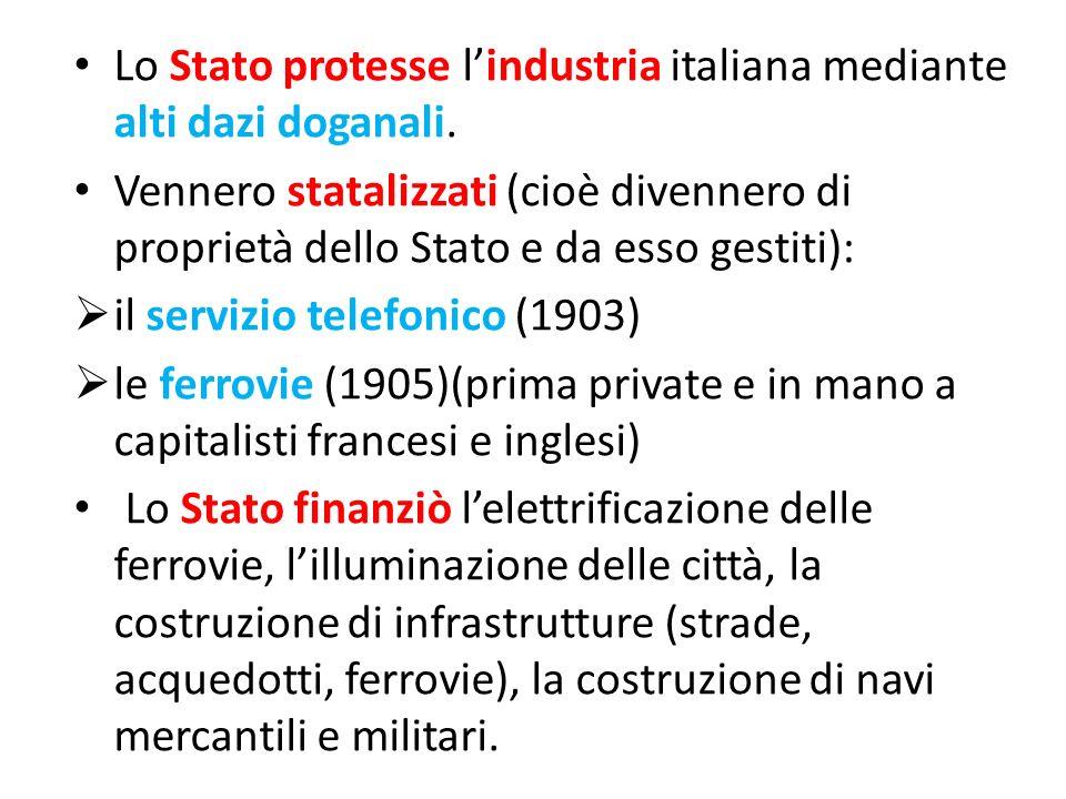 Lo Stato protesse lindustria italiana mediante alti dazi doganali. Vennero statalizzati (cioè divennero di proprietà dello Stato e da esso gestiti): i