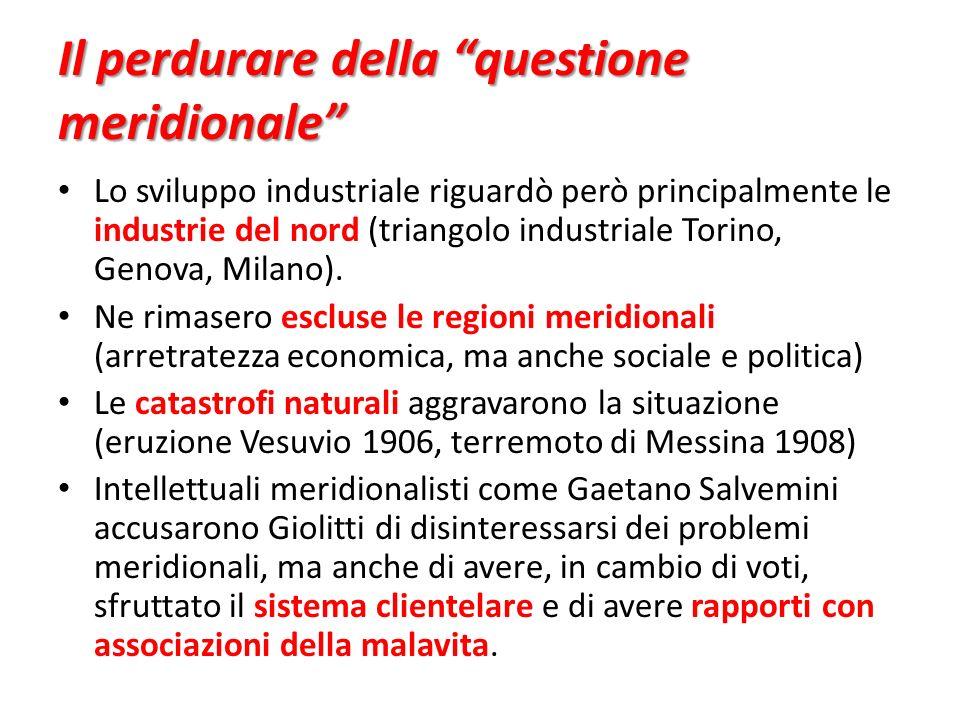 Il perdurare della questione meridionale Lo sviluppo industriale riguardò però principalmente le industrie del nord (triangolo industriale Torino, Gen