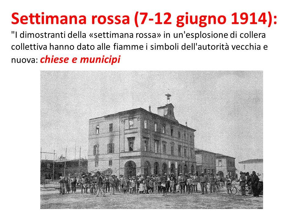 Settimana rossa (7-12 giugno 1914): I dimostranti della «settimana rossa» in un esplosione di collera collettiva hanno dato alle fiamme i simboli dell autorità vecchia e nuova: chiese e municipi