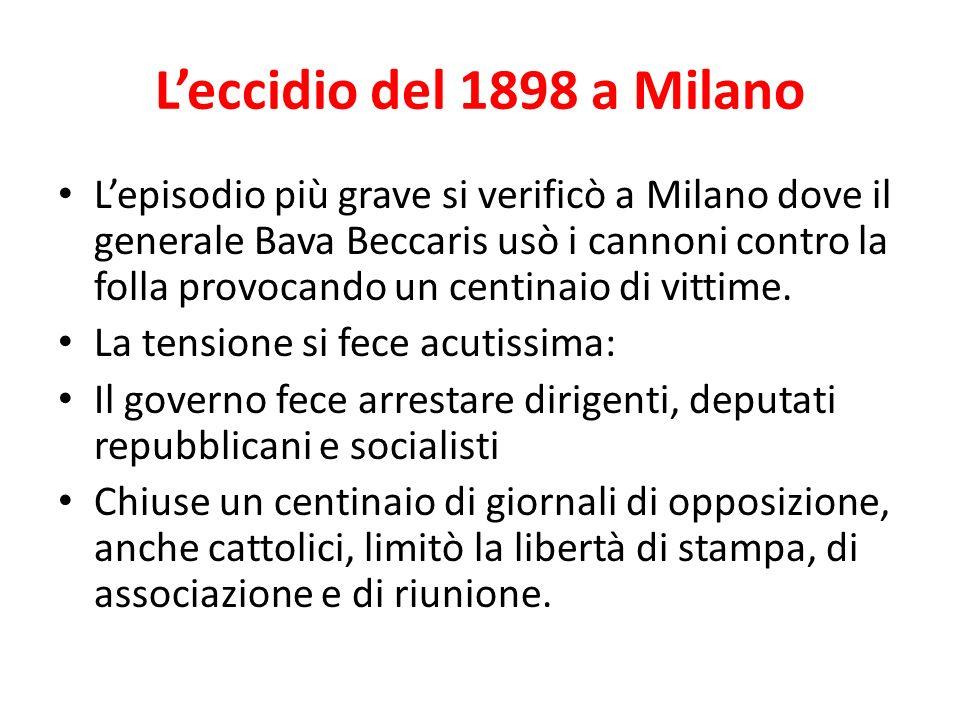 Leccidio del 1898 a Milano Lepisodio più grave si verificò a Milano dove il generale Bava Beccaris usò i cannoni contro la folla provocando un centinaio di vittime.
