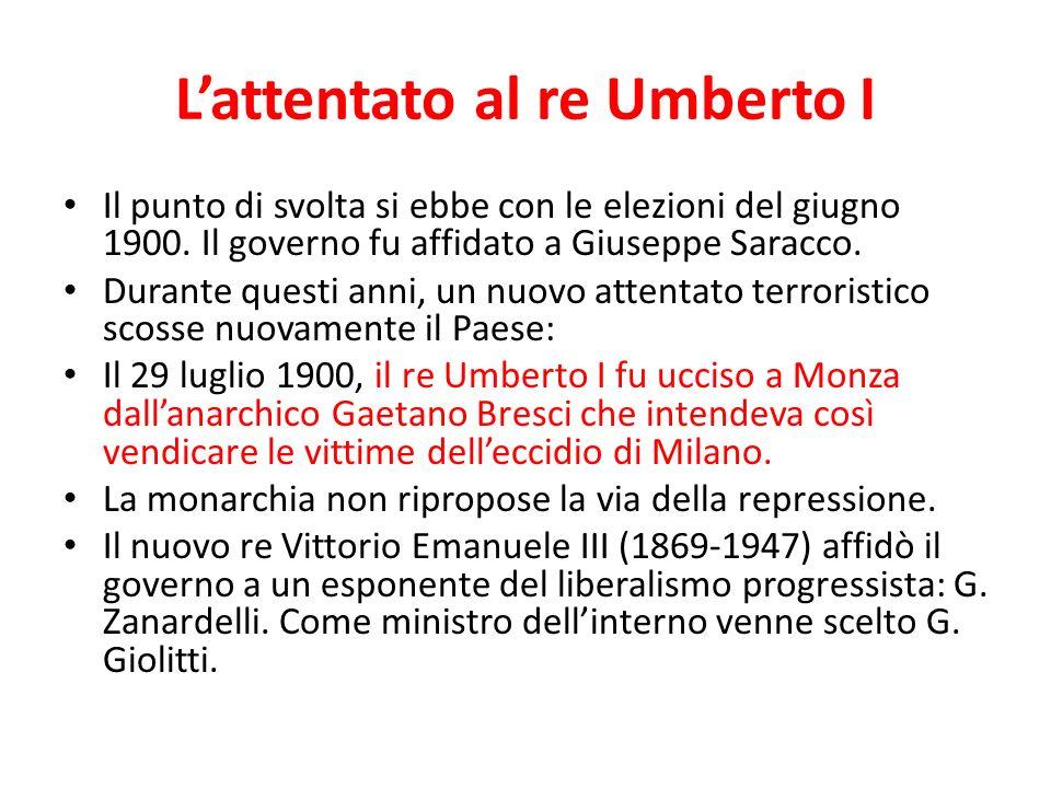 Lattentato al re Umberto I Il punto di svolta si ebbe con le elezioni del giugno 1900. Il governo fu affidato a Giuseppe Saracco. Durante questi anni,