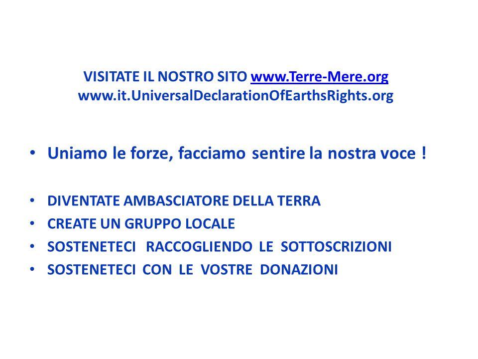 VISITATE IL NOSTRO SITO www.Terre-Mere.org www.it.UniversalDeclarationOfEarthsRights.orgwww.Terre-Mere.org Uniamo le forze, facciamo sentire la nostra voce .