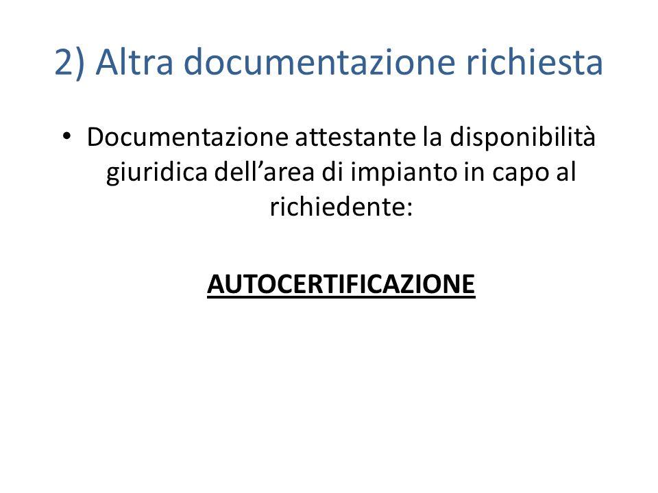 2) Altra documentazione richiesta Documentazione attestante la disponibilità giuridica dellarea di impianto in capo al richiedente: AUTOCERTIFICAZIONE