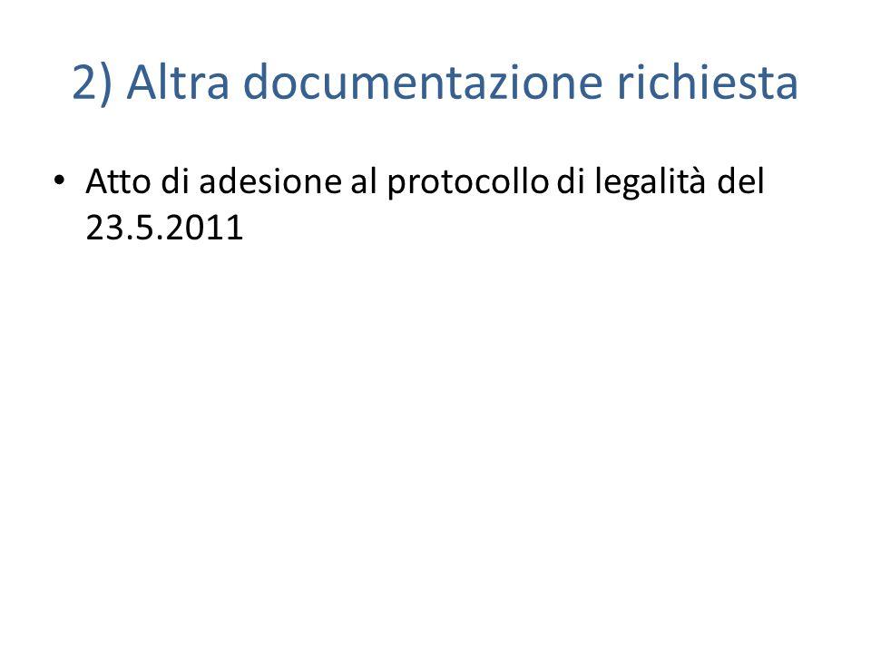 2) Altra documentazione richiesta Atto di adesione al protocollo di legalità del 23.5.2011