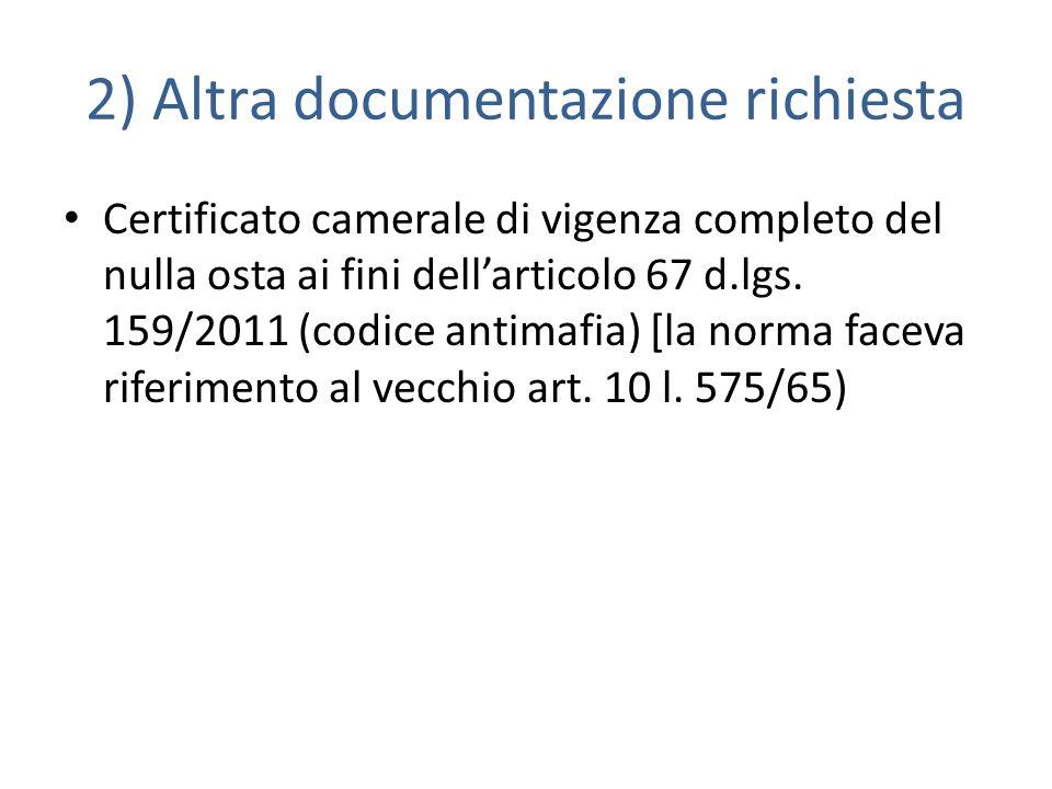 2) Altra documentazione richiesta Certificato camerale di vigenza completo del nulla osta ai fini dellarticolo 67 d.lgs.