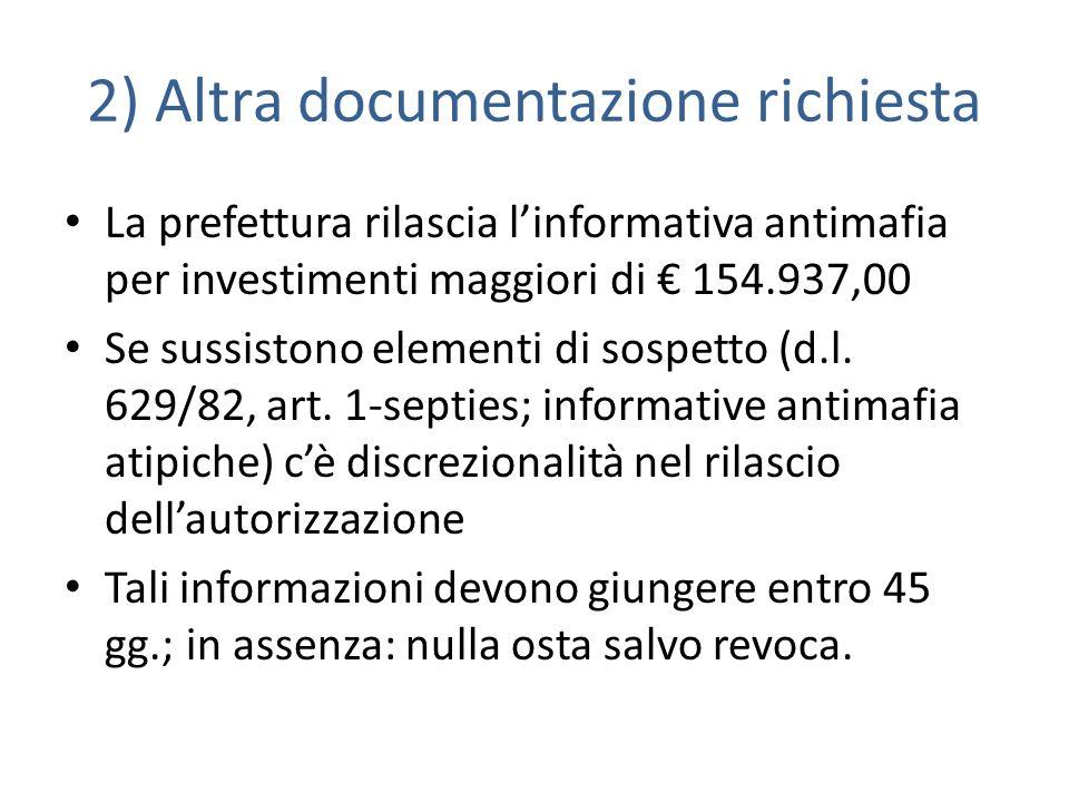 2) Altra documentazione richiesta La prefettura rilascia linformativa antimafia per investimenti maggiori di 154.937,00 Se sussistono elementi di sospetto (d.l.