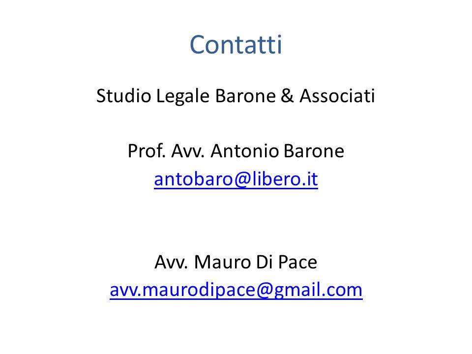 Contatti Studio Legale Barone & Associati Prof. Avv. Antonio Barone antobaro@libero.it Avv. Mauro Di Pace avv.maurodipace@gmail.com