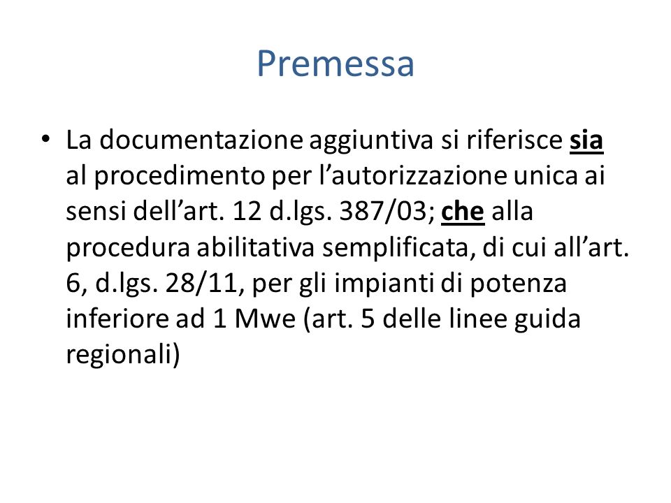 Premessa La documentazione aggiuntiva si riferisce sia al procedimento per lautorizzazione unica ai sensi dellart. 12 d.lgs. 387/03; che alla procedur