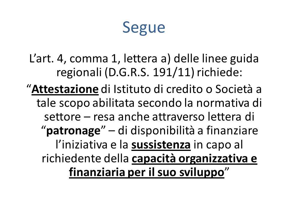 Segue Lart. 4, comma 1, lettera a) delle linee guida regionali (D.G.R.S. 191/11) richiede: Attestazione di Istituto di credito o Società a tale scopo