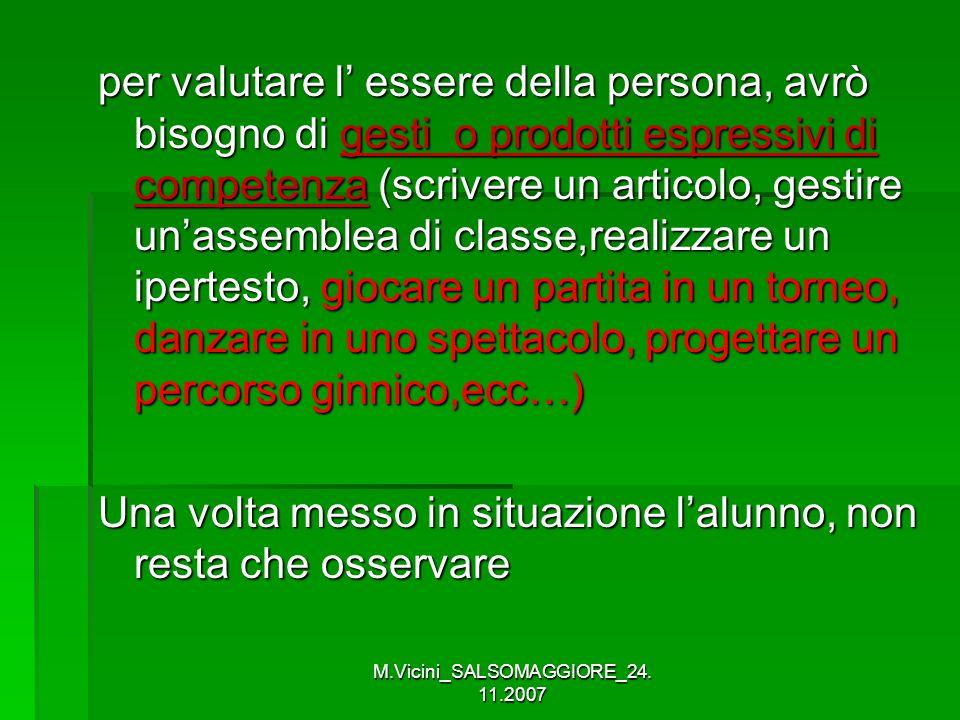 M.Vicini_SALSOMAGGIORE_24. 11.2007 per valutare l essere della persona, avrò bisogno di gesti o prodotti espressivi di competenza (scrivere un articol