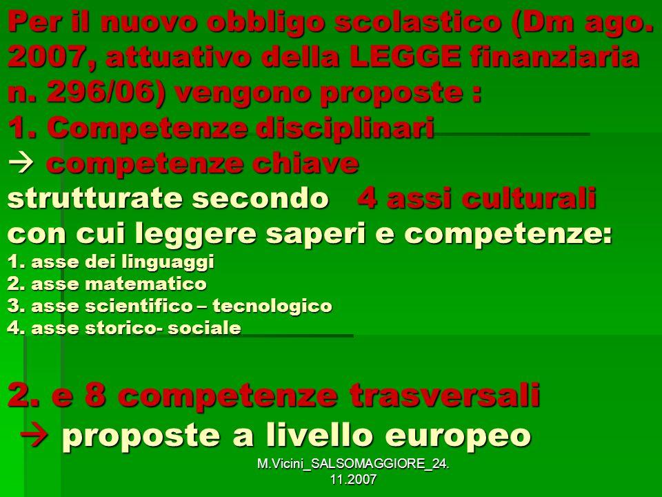 M.Vicini_SALSOMAGGIORE_24. 11.2007 Per il nuovo obbligo scolastico (Dm ago. 2007, attuativo della LEGGE finanziaria n. 296/06) vengono proposte : 1. C