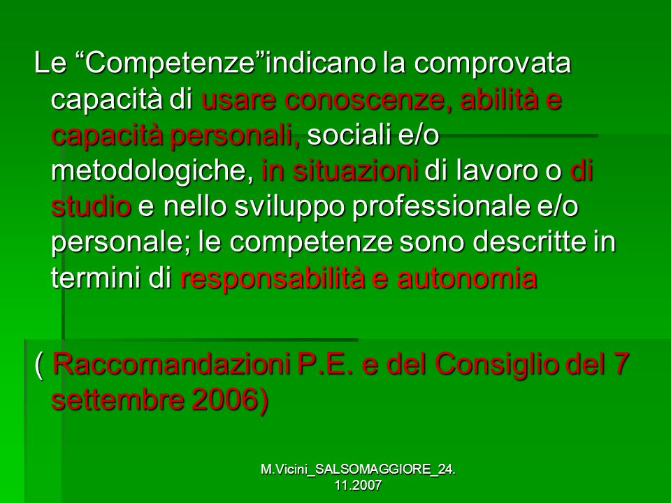 M.Vicini_SALSOMAGGIORE_24. 11.2007 Le Competenzeindicano la comprovata capacità di usare conoscenze, abilità e capacità personali, sociali e/o metodol