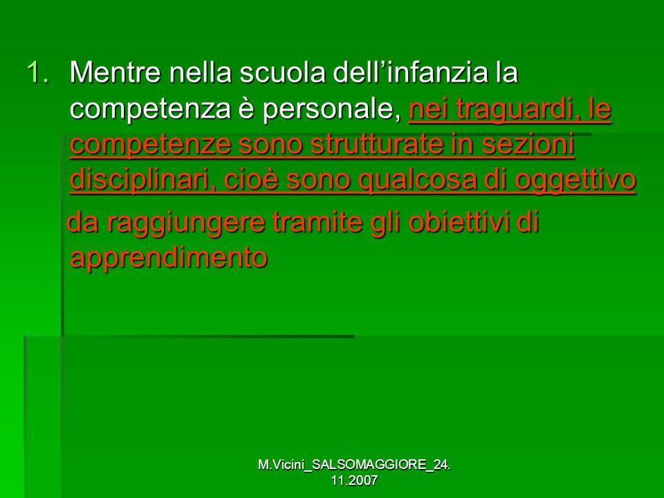 M.Vicini_SALSOMAGGIORE_24. 11.2007 1.Mentre nella scuola dellinfanzia la competenza è personale, nei traguardi, le competenze sono strutturate in sezi
