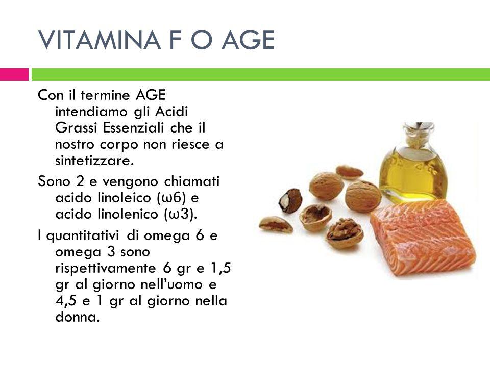 VITAMINA F O AGE Con il termine AGE intendiamo gli Acidi Grassi Essenziali che il nostro corpo non riesce a sintetizzare. Sono 2 e vengono chiamati ac