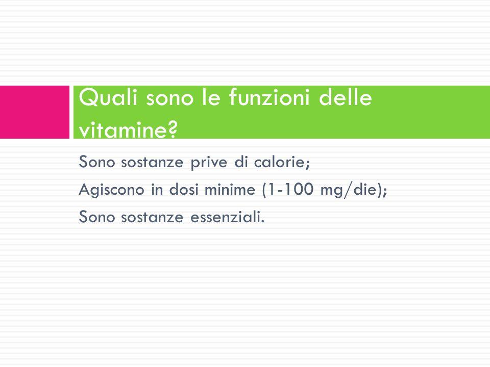 Sono sostanze prive di calorie; Agiscono in dosi minime (1-100 mg/die); Sono sostanze essenziali. Quali sono le funzioni delle vitamine?
