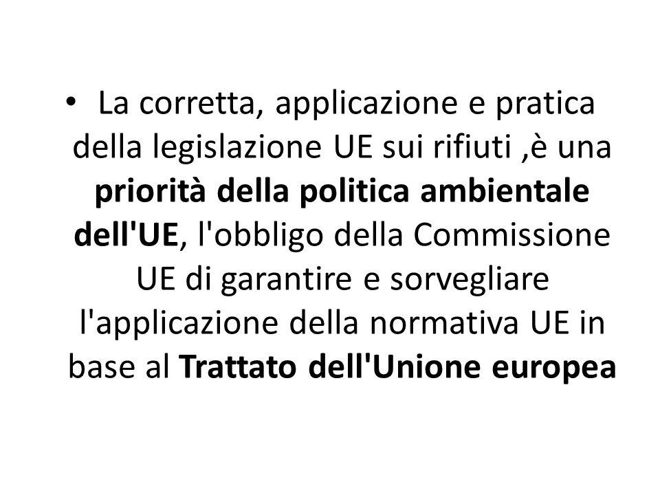 La corretta, applicazione e pratica della legislazione UE sui rifiuti,è una priorità della politica ambientale dell'UE, l'obbligo della Commissione UE