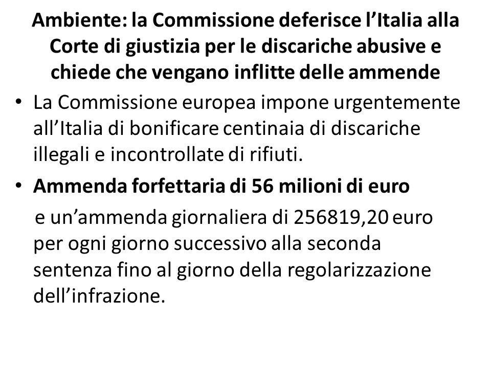 Ambiente: la Commissione deferisce lItalia alla Corte di giustizia per le discariche abusive e chiede che vengano inflitte delle ammende La Commission