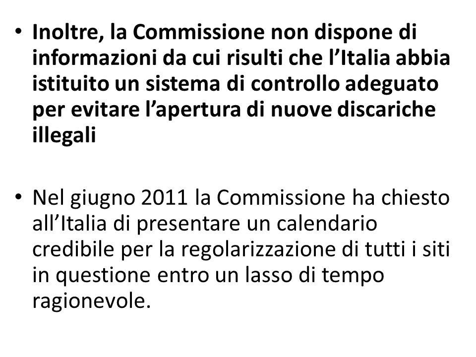 Inoltre, la Commissione non dispone di informazioni da cui risulti che lItalia abbia istituito un sistema di controllo adeguato per evitare lapertura