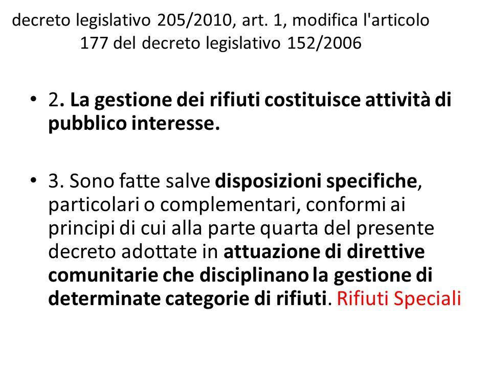 decreto legislativo 205/2010, art. 1, modifica l'articolo 177 del decreto legislativo 152/2006 2. La gestione dei rifiuti costituisce attività di pubb