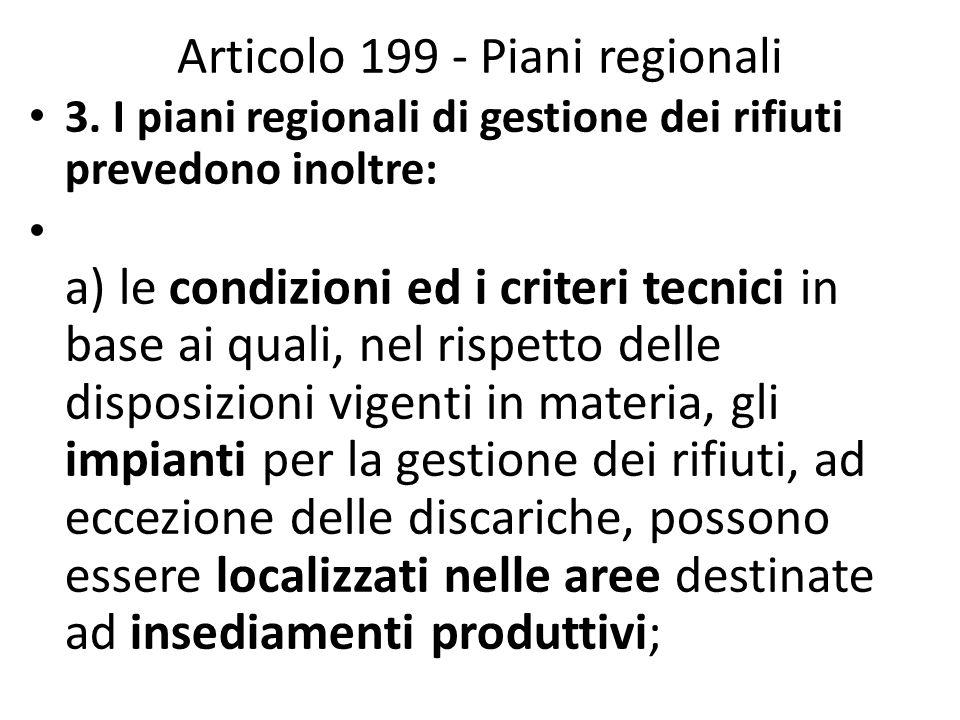 Articolo 199 - Piani regionali 3. I piani regionali di gestione dei rifiuti prevedono inoltre: a) le condizioni ed i criteri tecnici in base ai quali,