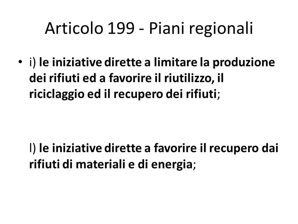 Articolo 199 - Piani regionali i) le iniziative dirette a limitare la produzione dei rifiuti ed a favorire il riutilizzo, il riciclaggio ed il recuper