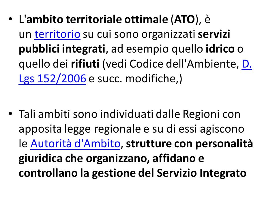 L'ambito territoriale ottimale (ATO), è un territorio su cui sono organizzati servizi pubblici integrati, ad esempio quello idrico o quello dei rifiut