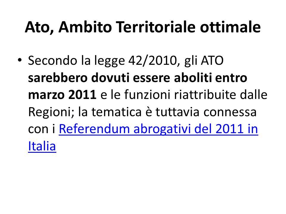 Ato, Ambito Territoriale ottimale Secondo la legge 42/2010, gli ATO sarebbero dovuti essere aboliti entro marzo 2011 e le funzioni riattribuite dalle