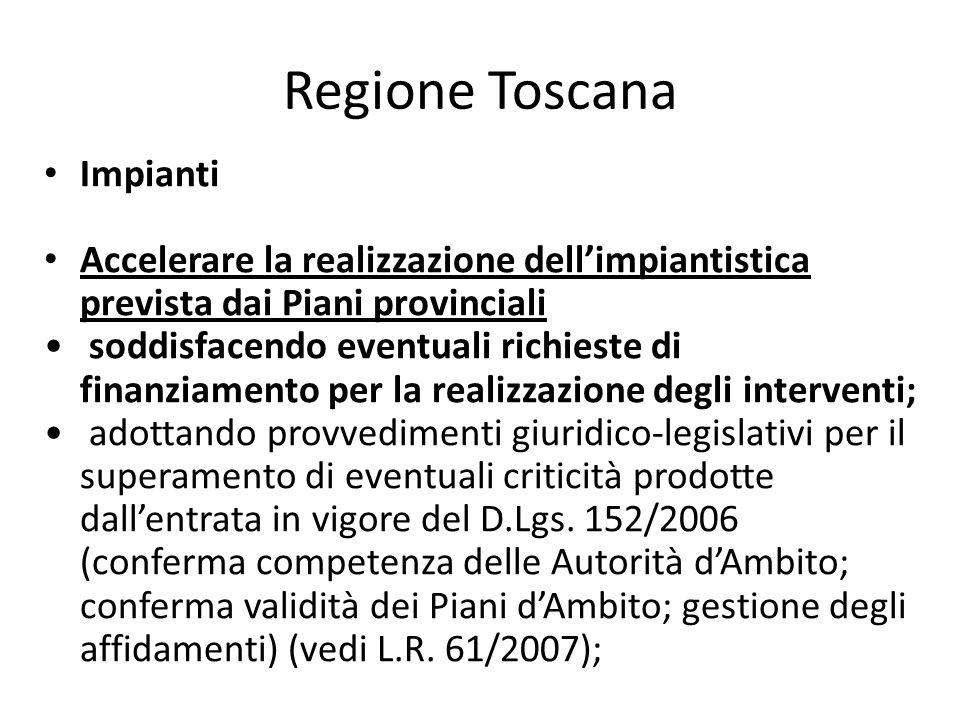 Regione Toscana Impianti Accelerare la realizzazione dellimpiantistica prevista dai Piani provinciali soddisfacendo eventuali richieste di finanziamen