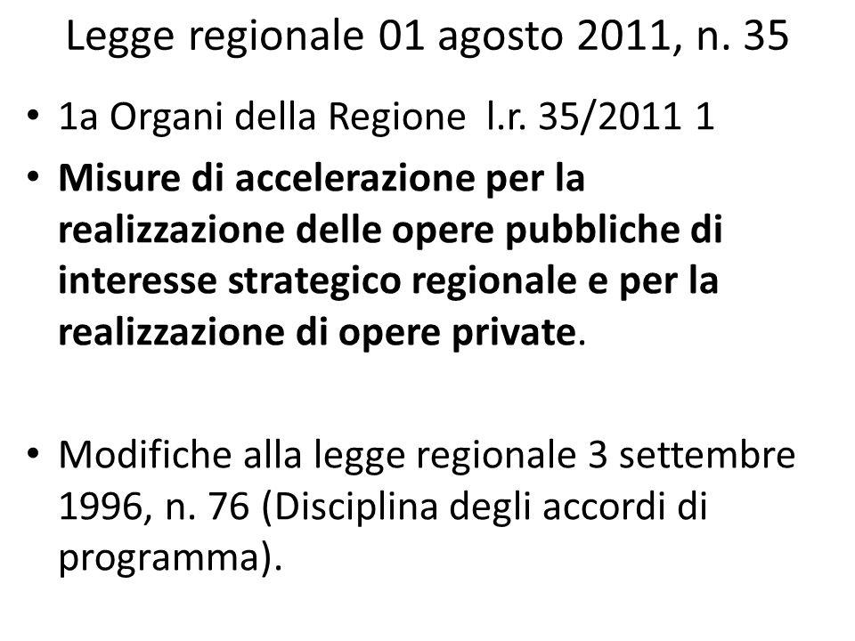 Legge regionale 01 agosto 2011, n. 35 1a Organi della Regione l.r. 35/2011 1 Misure di accelerazione per la realizzazione delle opere pubbliche di int