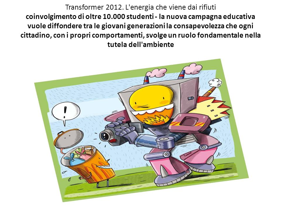 Transformer 2012. L'energia che viene dai rifiuti coinvolgimento di oltre 10.000 studenti - la nuova campagna educativa vuole diffondere tra le giovan