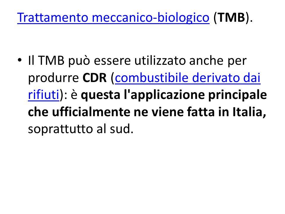 Trattamento meccanico-biologicoTrattamento meccanico-biologico (TMB). Il TMB può essere utilizzato anche per produrre CDR (combustibile derivato dai r