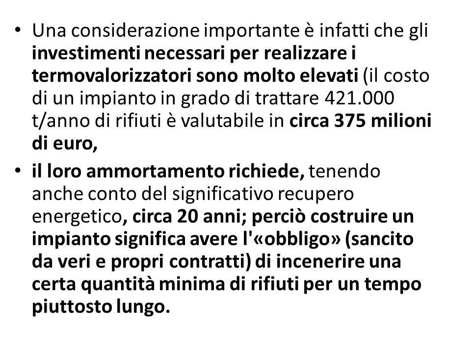 Una considerazione importante è infatti che gli investimenti necessari per realizzare i termovalorizzatori sono molto elevati (il costo di un impianto